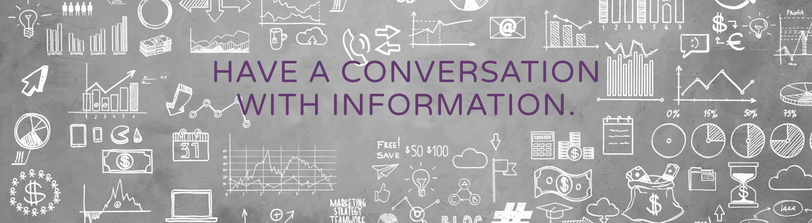 Have a conversation with information.